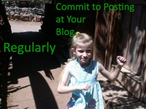 commit to posting regularly at your blog