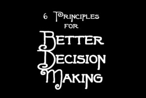 6 principles for better decision making