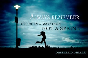 You're in a marathon, not a sprint