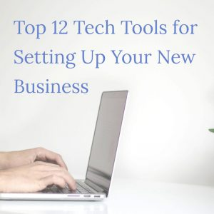 Top 12 Tech Tools for Setting Up Your New Business