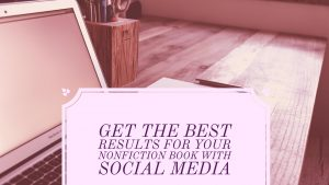 Get the Best Results for Your Nonfiction Book with Social Media Marketing